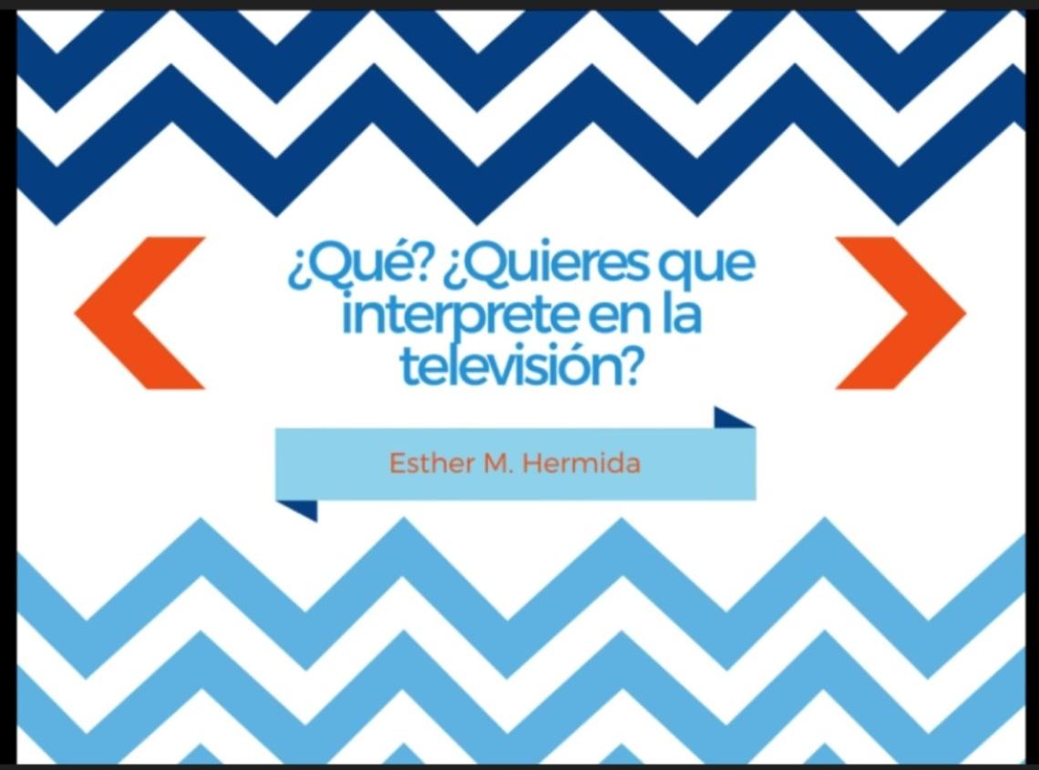 Esther M. Hermida: ¿Qué? ¿Quieres que interprete en la televisión?